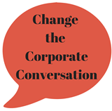 Change the Corporate Conversation